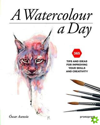 Watercolour a Day: 365 Tips and Ideas for Improving your Skills and Creativity