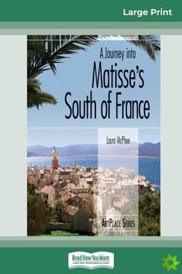 Journey into Matisse's South of France (16pt Large Print Edition)