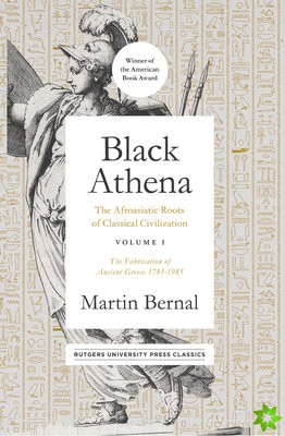 Black Athena, The Afroasiatic Roots of Classical Civilization Volume I