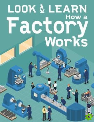 Look & Learn: How A Factory Works