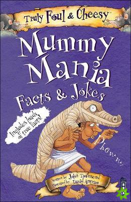 Truly Foul and Cheesy Mummy Mania Jokes and Facts Book