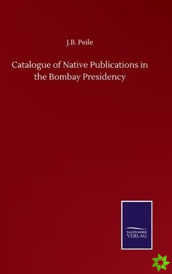 Catalogue of Native Publications in the Bombay Presidency