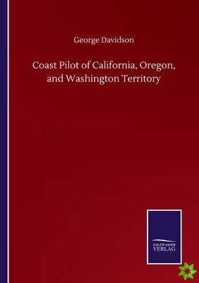 Coast Pilot of California, Oregon, and Washington Territory