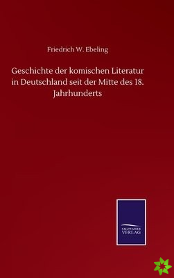 Geschichte der komischen Literatur in Deutschland seit der Mitte des 18. Jahrhunderts