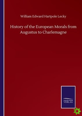 History of the European Morals from Augustus to Charlemagne