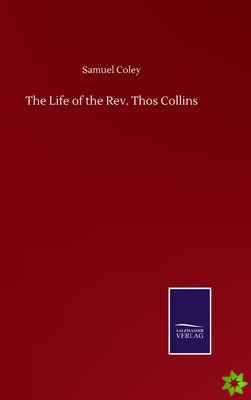 Life of the Rev. Thos Collins