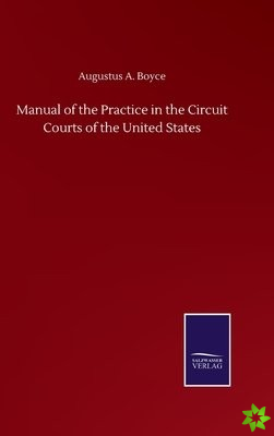 Manual of the Practice in the Circuit Courts of the United States