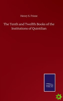 Tenth and Twelfth Books of the Institutions of Quintilian