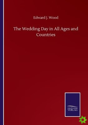 Wedding Day in All Ages and Countries