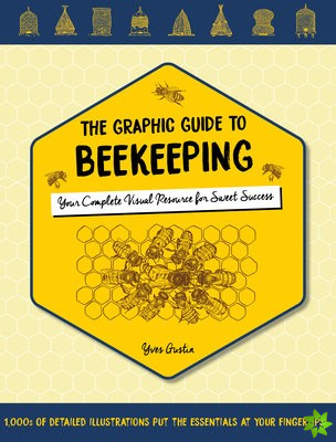 Graphic Guide to Beekeeping: Your Complete Visual Resource for Sweet Success