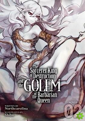 Sorcerer King of Destruction and the Golem of the Barbarian Queen (Light Novel) Vol. 2