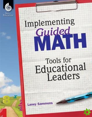 Implementing Guided Math: Tools for Educational Leaders