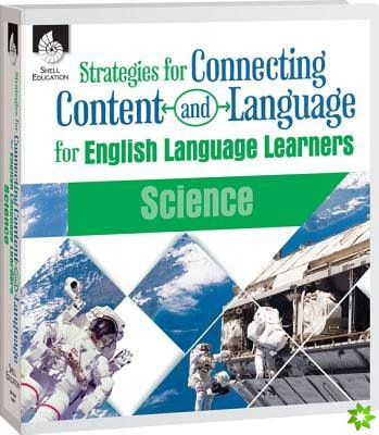 Strategies for Connecting Content and Language for English Language Learners in Science
