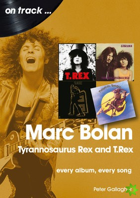 Marc Bolan: Tyrannosaurus Rex and T.Rex