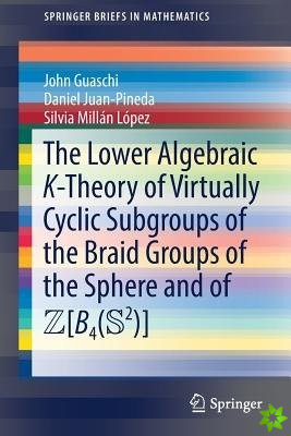 Lower Algebraic K-Theory of Virtually Cyclic Subgroups of the Braid Groups of the Sphere and of ZB4(S2)