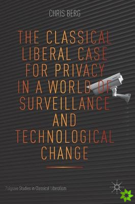 Classical Liberal Case for Privacy in a World of Surveillance and Technological Change