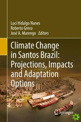 Climate Change in Santos Brazil: Projections, Impacts and Adaptation Options