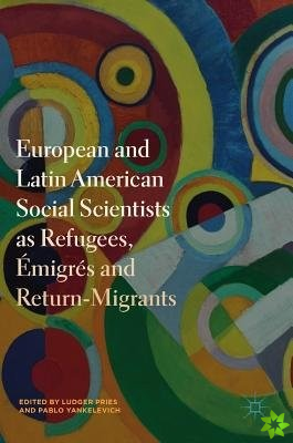 European and Latin American Social Scientists as Refugees, Emigres and Return-Migrants