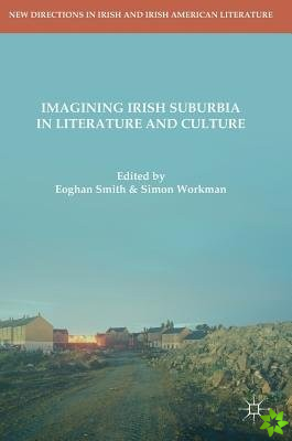 Imagining Irish Suburbia in Literature and Culture