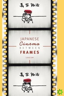 Japanese Cinema Between Frames