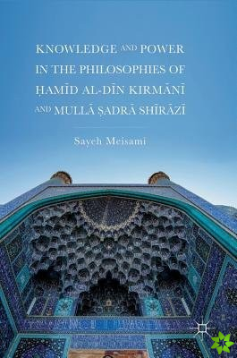 Knowledge and Power in the Philosophies of Hamid al-Din Kirmani and Mulla Sadra