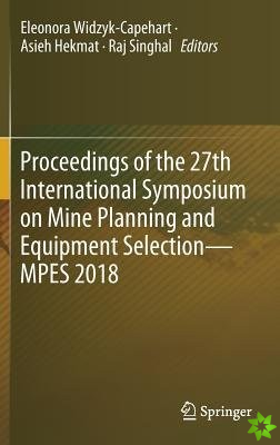 Proceedings of the 27th International Symposium on Mine Planning & Equipment Selection - MPES 2018