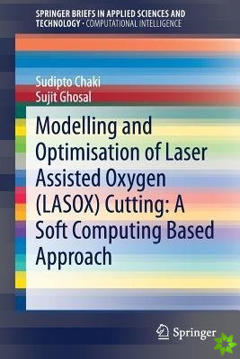 Modelling and Optimisation of Laser Assisted Oxygen (LASOX) Cutting: A Soft Computing Based Approach