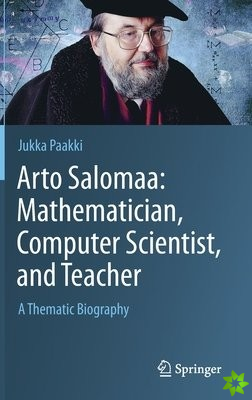 Arto Salomaa: Mathematician, Computer Scientist, and Teacher