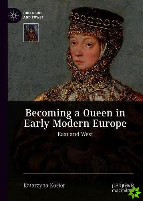 Becoming a Queen in Early Modern Europe