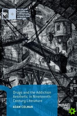Drugs and the Addiction Aesthetic in Nineteenth-Century Literature