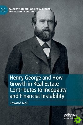 Henry George and How Growth in Real Estate Contributes to Inequality and Financial Instability
