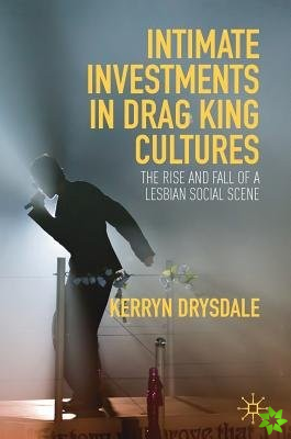 Intimate Investments in Drag King Cultures