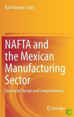 NAFTA and the Mexican Manufacturing Sector