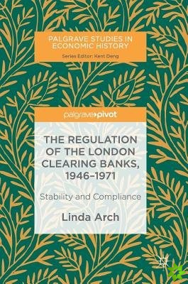 Regulation of the London Clearing Banks, 1946-1971