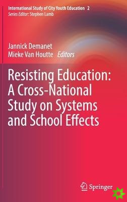Resisting Education: A Cross-national Study on Systems and School Effects