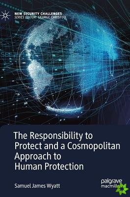 Responsibility to Protect and a Cosmopolitan Approach to Human Protection