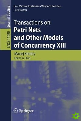 Transactions on Petri Nets and Other Models of Concurrency XIII