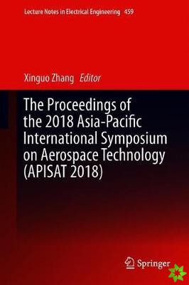 Proceedings of the 2018 Asia-Pacific International Symposium on Aerospace Technology (APISAT 2018)
