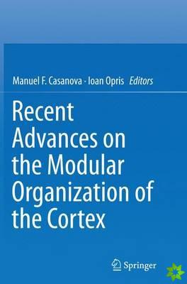 Recent Advances on the Modular Organization of the Cortex