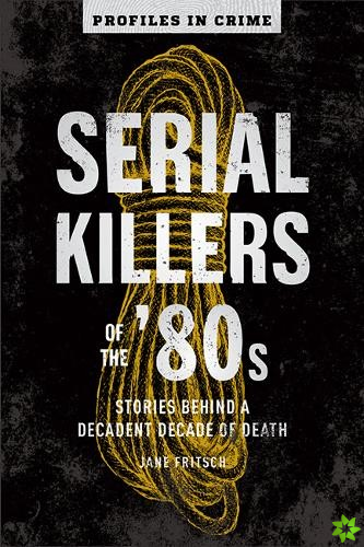 Serial Killers Of The 80s