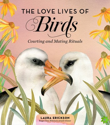 Love Lives of Birds: Courting and Mating Rituals