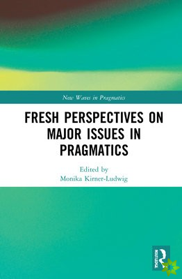 Fresh Perspectives on Major Issues in Pragmatics