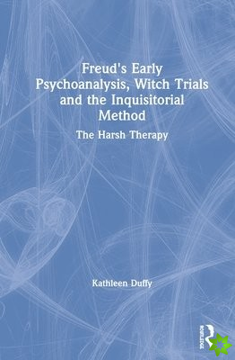 Freud's Early Psychoanalysis, Witch Trials and the Inquisitorial Method
