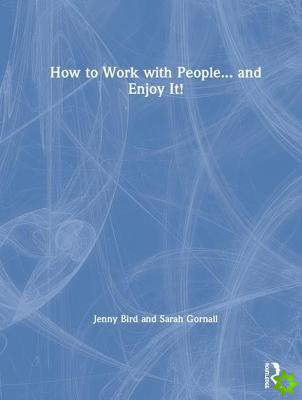 How to Work with People... and Enjoy it!