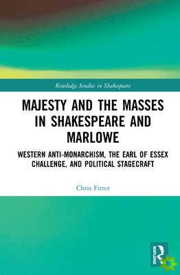 Majesty and the Masses in Shakespeare and Marlowe
