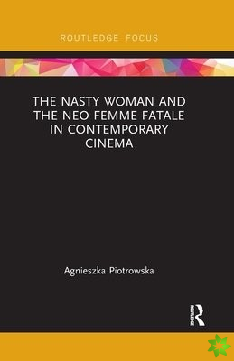 Nasty Woman and The Neo Femme Fatale in Contemporary Cinema