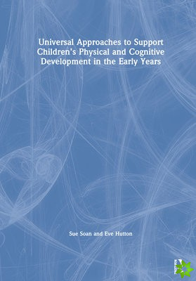 Universal Approaches to Supporting Children's Physical and Cognitive Development in the Early Years