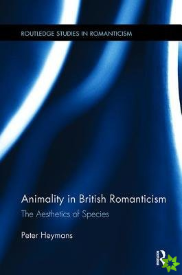 ANIMALITY IN BRITISH ROMANTICISM