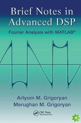 BRIEF NOTES IN ADVANCED DSP FOURIER
