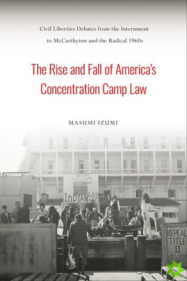 Rise and Fall of America's Concentration Camp Law